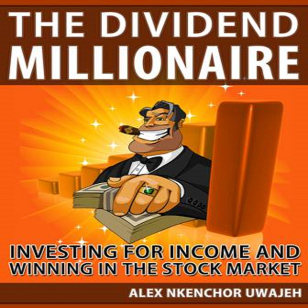 The Dividend Millionaire: Investing for Income ...