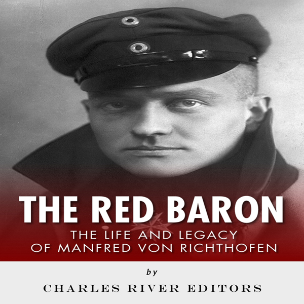 The Red Baron: The Life and Legacy of Manfred v...