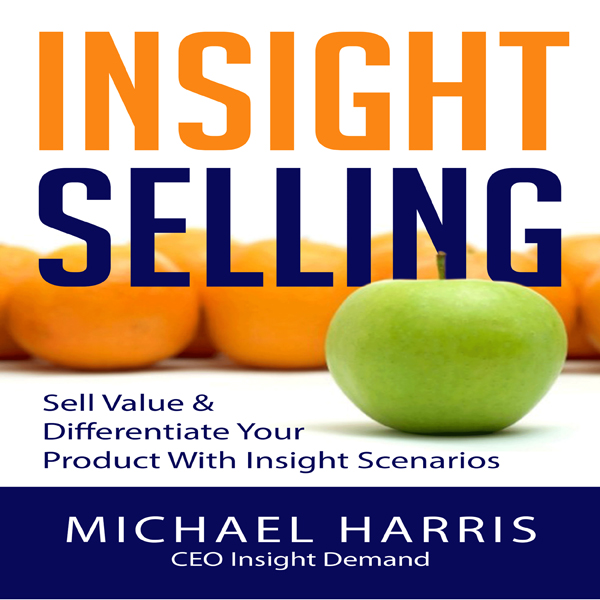 Insight Selling: How to Sell Value & Differenti...