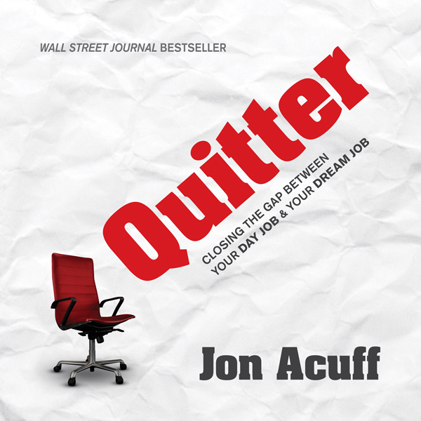 Quitter: Closing the Gap Between Your Day Job &...