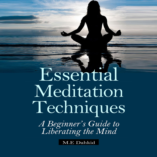 Essential Meditation Techniques: A Beginner´s G...
