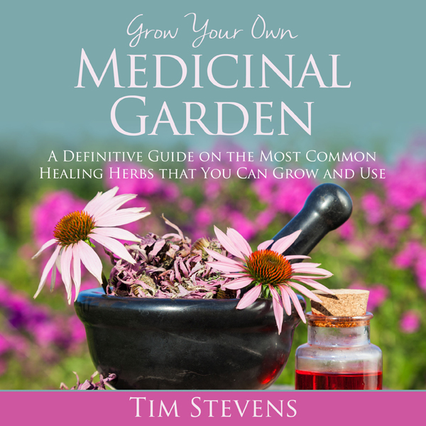 Grow Your Own Medicinal Garden: A Definitive Gu...
