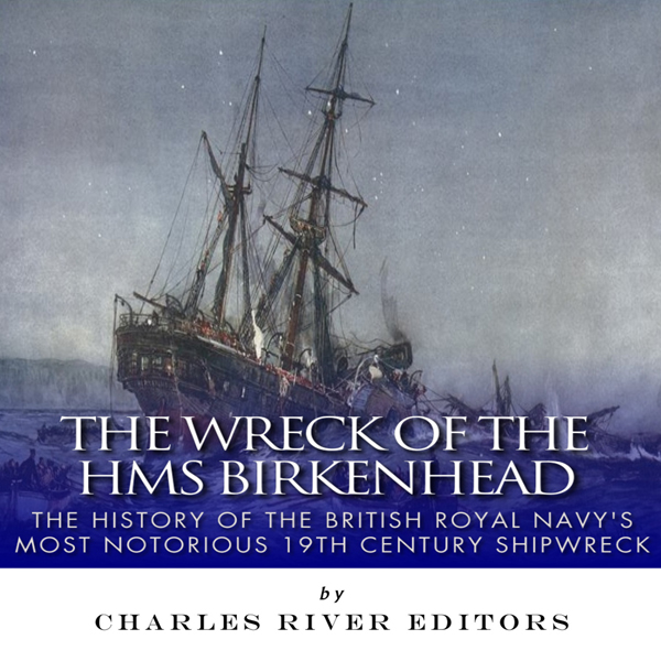 The Wreck of the HMS Birkenhead: The History of...