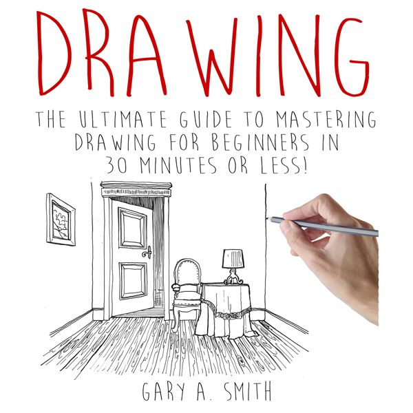 Drawing: The Ultimate Guide to Mastering Drawin...