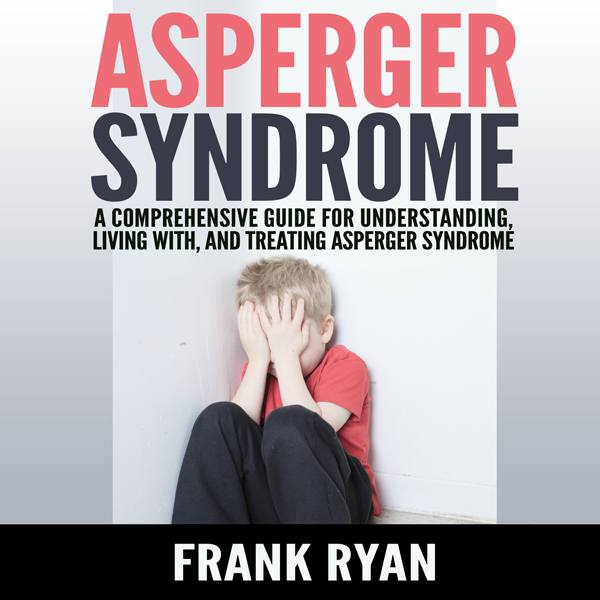 Asperger Syndrome: A Comprehensive Guide for Un...