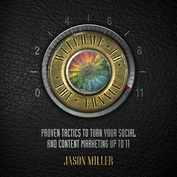 Welcome to the Funnel: Proven Tactics to Turn Y...