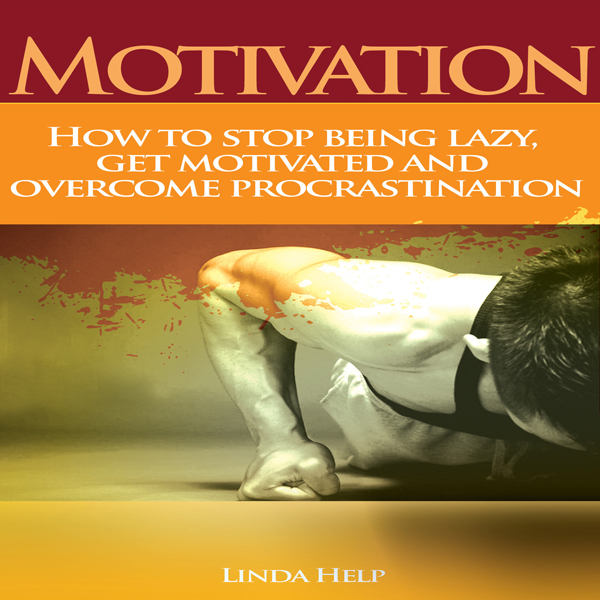 Motivation: How to Stop Being Lazy, Get Motivat...