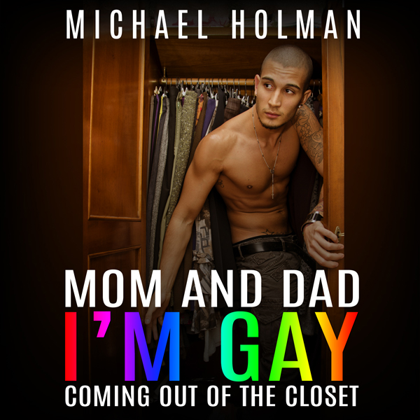 Mom and Dad, I´m Gay: Coming Out of the Closet ...