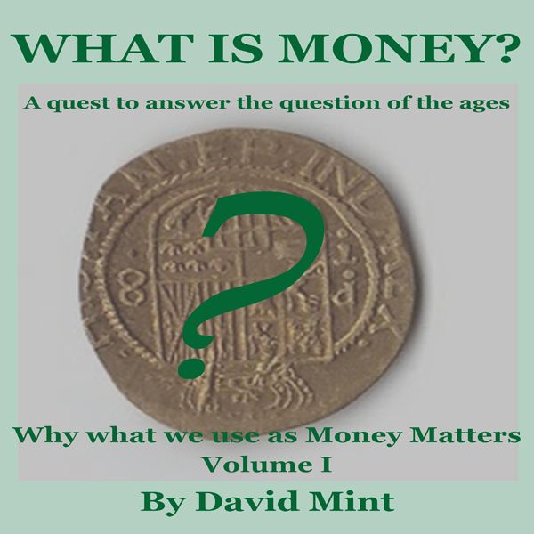 What Is Money?: Why What We Use as Money Matter...