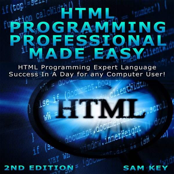 HTML Programming Professional Made Easy, 2nd Ed...