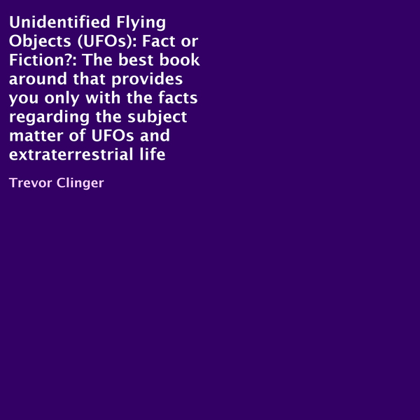 Unidentified Flying Objects (UFOs): Fact or Fic...