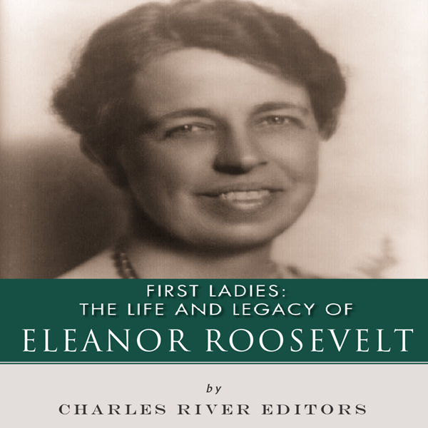 First Ladies: The Life and Legacy of Eleanor Ro...