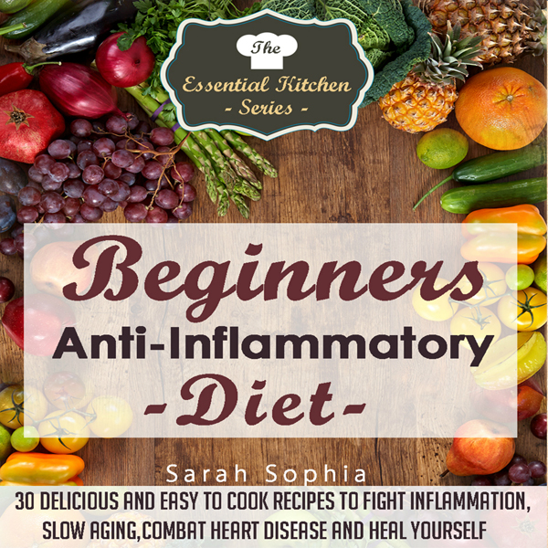 Beginners Anti-Inflammatory Diet: The Essential...