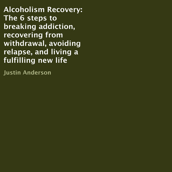 Alcoholism Recovery: The 6 Steps to Breaking Ad...