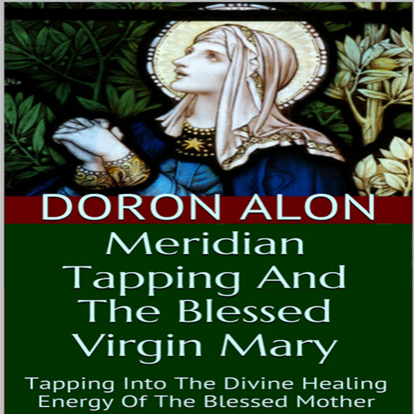 Meridian Tapping and the Blessed Virgin Mary: T...