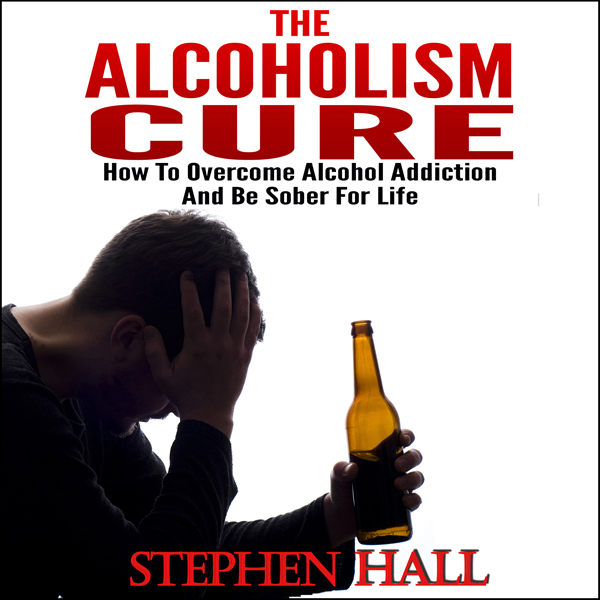 Alcoholism Cure - How to Overcome Alcohol Addic...