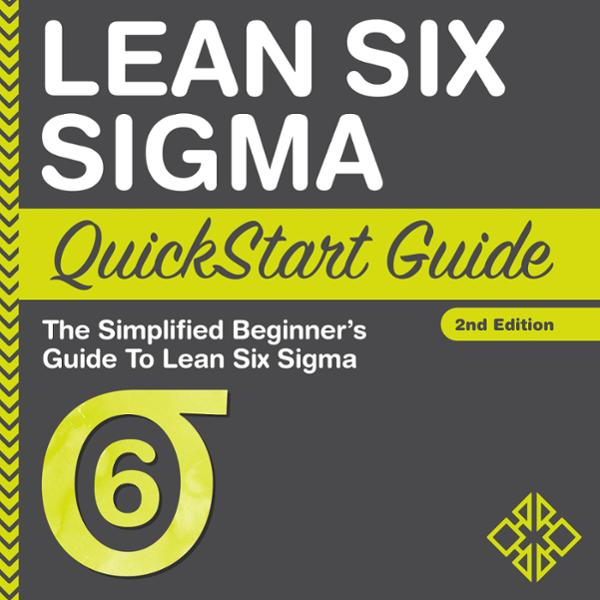 Lean Six Sigma QuickStart Guide: A Simplified B...