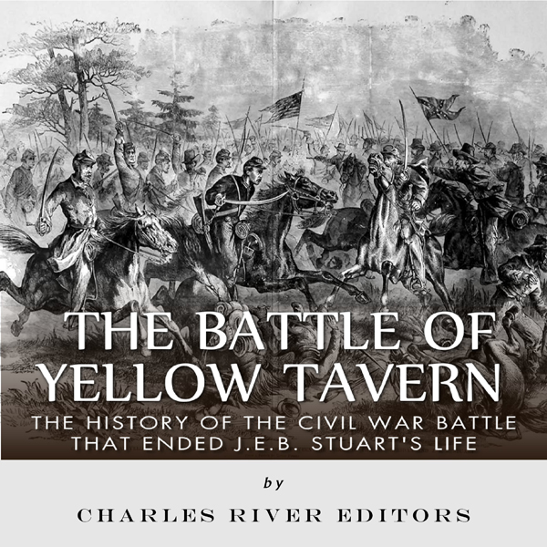 The Battle of Yellow Tavern: The History of the...