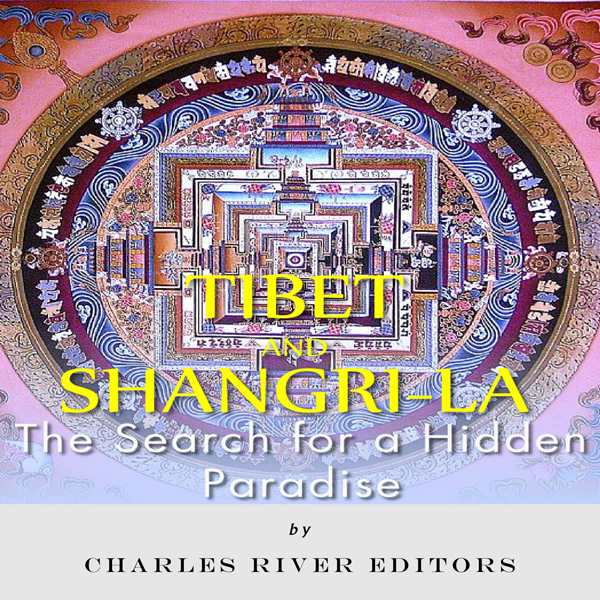 Tibet and Shangri-La: The Search for a Hidden P...