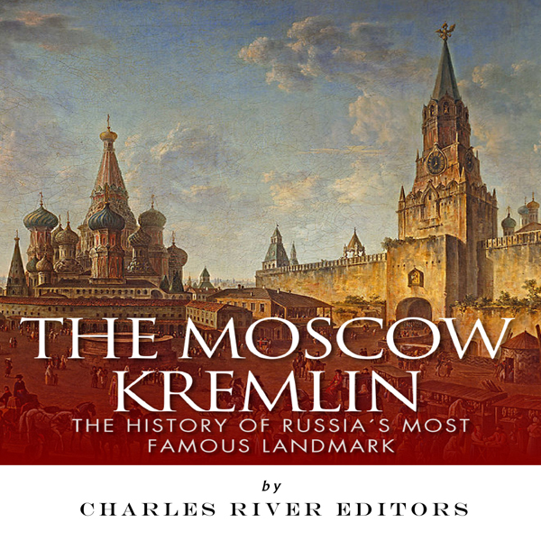 The Moscow Kremlin: The History of Russia´s Mos...