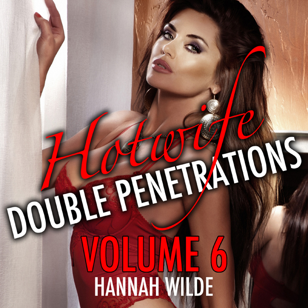 Hotwife Double Penetrations, Volume 6 , Hörbuch...