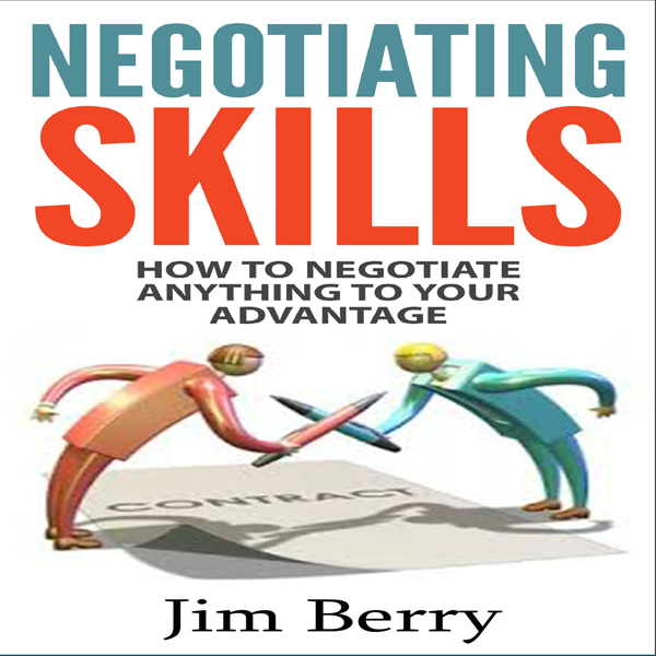 Negotiating Skills: How to Negotiate Anything t...