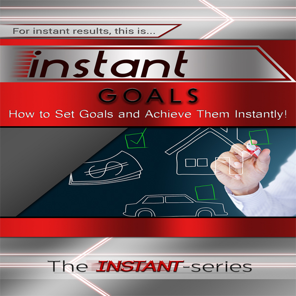 Instant Goals: How to Set Goals and Achieve The...