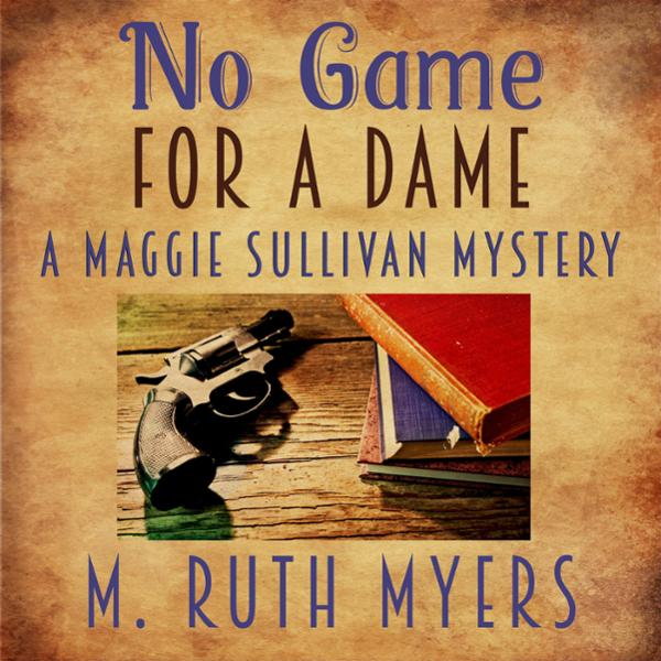 No Game for a Dame: Maggie Sullivan Mystery, Bo...