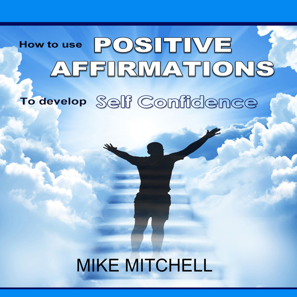 Positive Affirmations: How to Use Positive Affi...