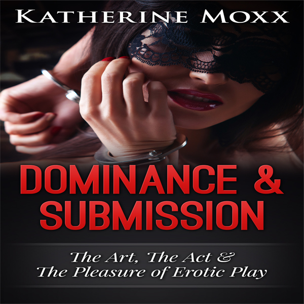 Dominance & Submission: The Art, the Act, and the Pleasure of Erotic Play , Hörbuch, Digital, 1, 57min, (USK 18)