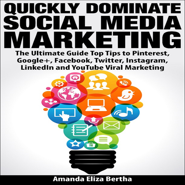 Quickly Dominate Social Media Marketing: The Ultimate Guide: Top Tips to Pinterest, Google+, Facebook, Twitter, Instagram, LinkedIn, and YouTube Viral Marketing , Hörbuch, Digital, 1, 42min