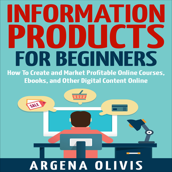 Information Products for Beginners: How to Crea...