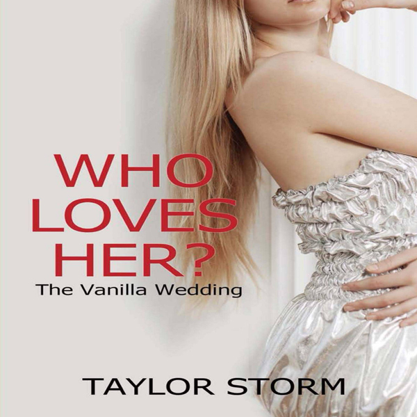 Who Loves Her?: The Vanilla Wedding: Who--?, Bo...