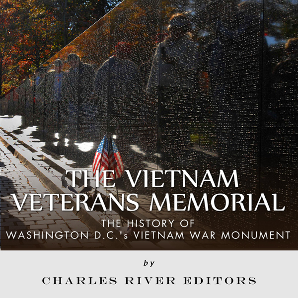 The Vietnam Veterans Memorial: The History of W...