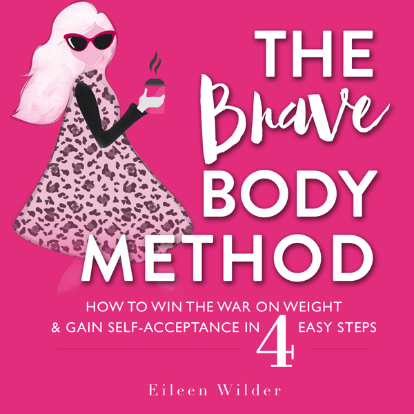 The Brave Body Method: How to Win the War on We...