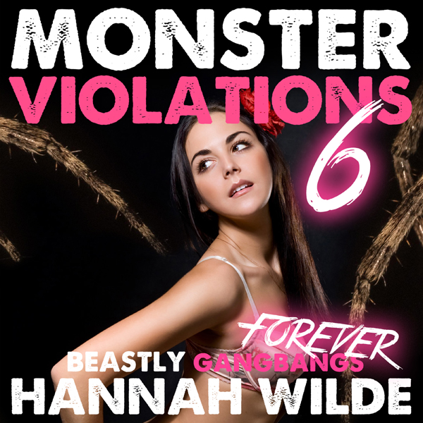 Monster Violations 6: Beastly Gangbangs Forever...