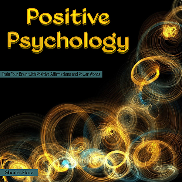 Positive Psychology: Train Your Brain with Posi...