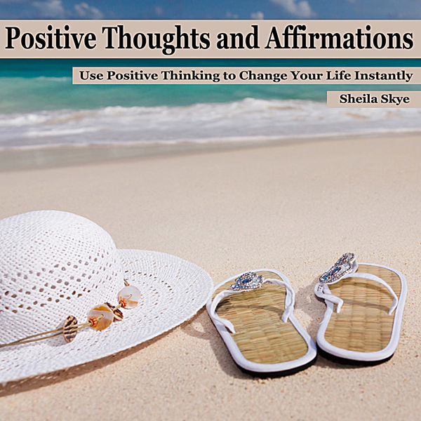 Positive Thoughts and Affirmations: Use Positiv...