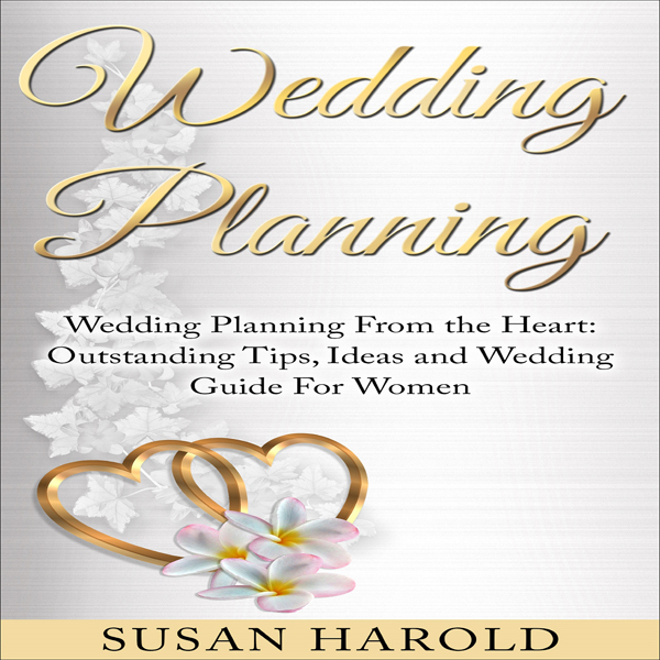 Wedding Planning: Wedding Planning from the Hea...
