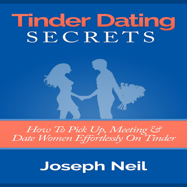 Tinder Dating Secrets: How to Pick up, Meeting ...