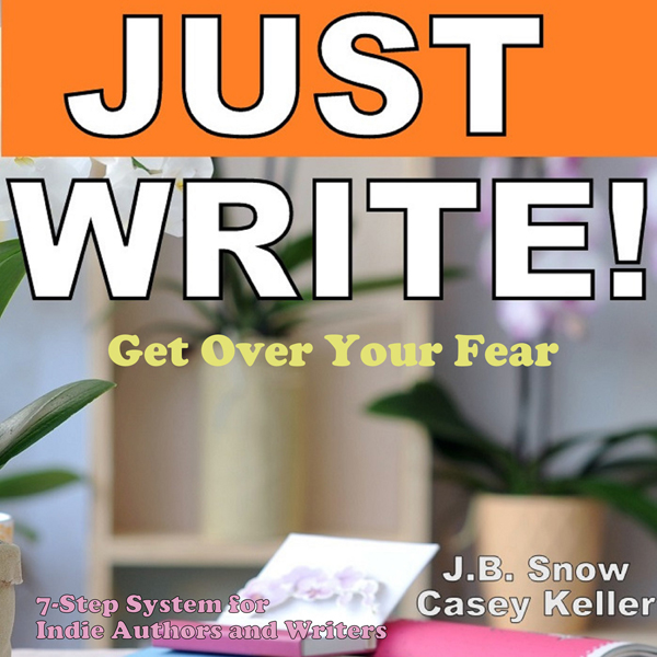Just Write - Get Over Your Fear: 7 Step System ...