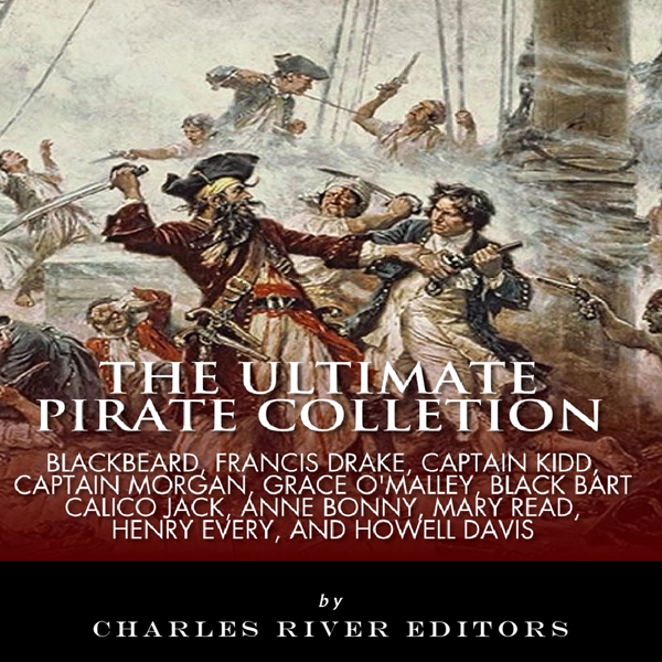 The Ultimate Pirate Collection: Blackbeard, Francis Drake, Captain Kidd, Captain Morgan, Grace O´Malley, Black Bart, Calico Jack, Anne Bonny, Mary Read, Henry Every and Howell Davis , Hörbuch, Digital, 1, 671min