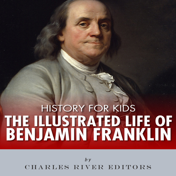 History for Kids: The Illustrated Life of Benja...