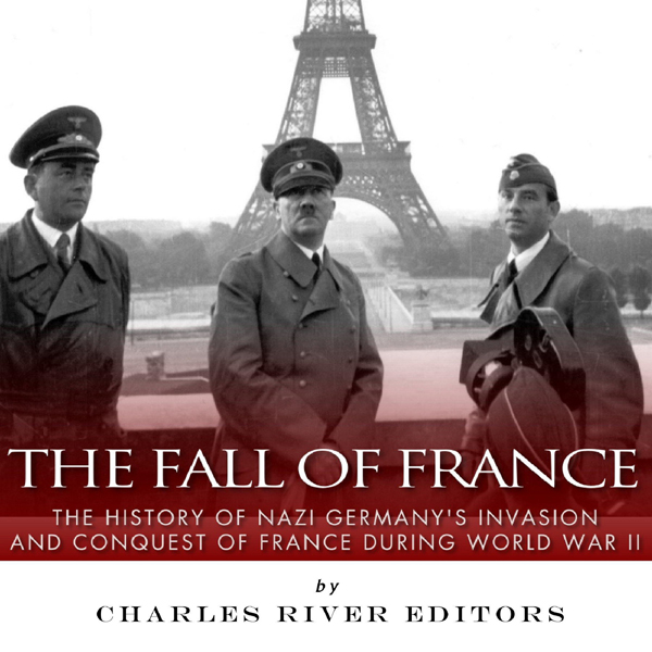 The Fall of France: The History of Nazi Germany...
