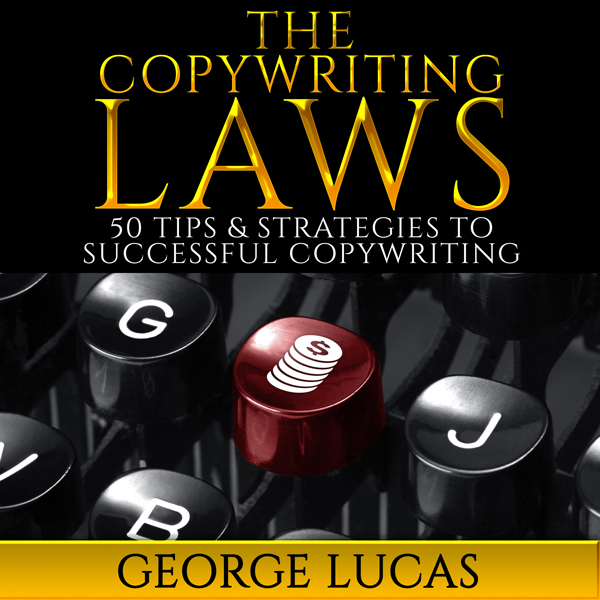 The Copywriting Laws: 50 Tips & Strategies to S...