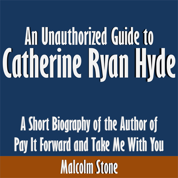 An Unauthorized Guide to Catherine Ryan Hyde: A...