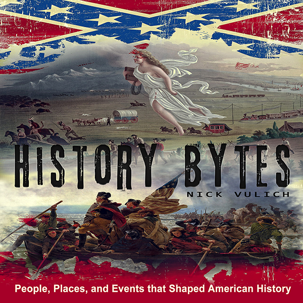 History Bytes: 37 People, Places, and Events th...