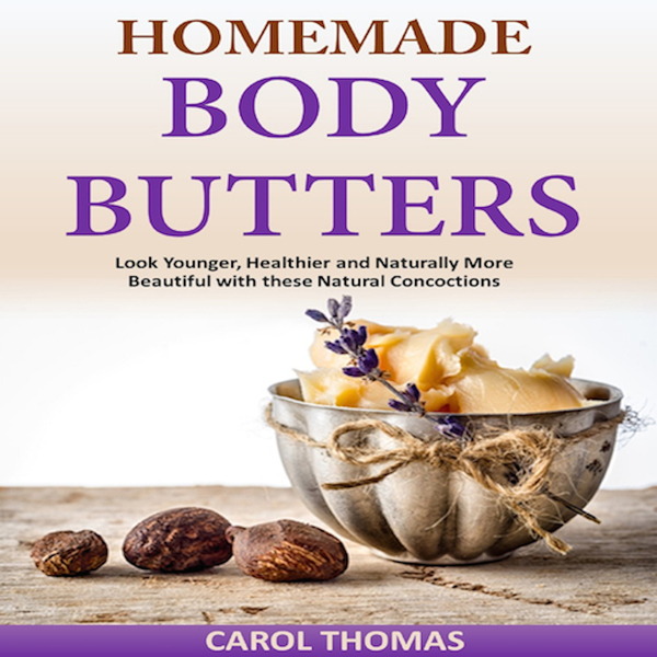 Homemade Body Butters: Look Younger, Healthier ...