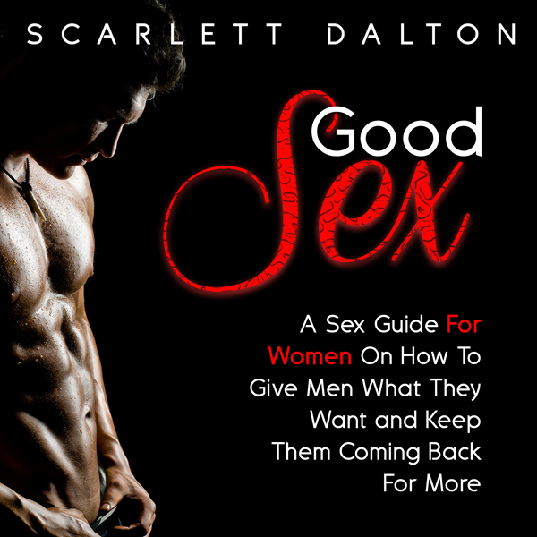 Good Sex: A Sex Guide for Women on How to Give Men What They Want and Keep Them Coming Back for More , Hörbuch, Digital, 1, 65min, (USK 18)