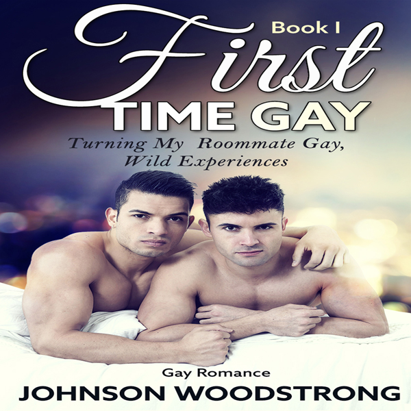 First Time Gay: Turning My Roommate Gay, Wild E...